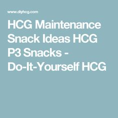 HCG Maintenance Snack Ideas HCG P3 Snacks - Do-It-Yourself HCG