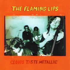 The Flaming Lips / Clouds Taste Metallic (1995)