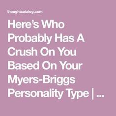 Here's Who Probably Has A Crush On You Based On Your Myers-Briggs Personality Type   Thought Catalog