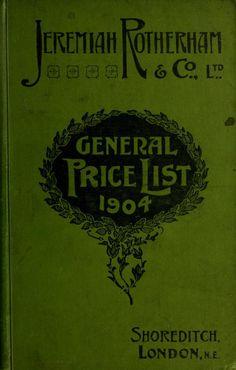 "Jeremiah Rotherham & Co., Ltd, Shoreditch, London.  ""General Price List 1904"" ~ It's a British Sears Catalog online!"