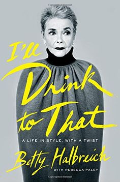 I'll Drink to That: A Life in Style, with a Twist by Betty Halbreich-she has spent nearly forty years as the legendary personal shopper at Bergdorf Goodman Bergdorf Goodman, Good Books, Books To Read, My Books, Amazing Books, Lauren Bacall, Meryl Streep, Best Fashion Books, Pokerface