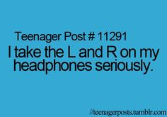 YES! I just can't put the left one in my right ear, and my right one in my left ear. I can't stand it!
