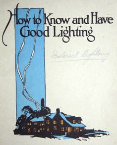 How to Know You Have Good Lighting, c. 1917. National X-Ray Reflector Co., 235 W. Jackson, Chicago IL.  From the Association for Preservation Technology (APT) - Building Technology Heritage Library, an online archive of period architectural trade catalogs. It contains thousands of catalogs. Select your material and become an architectural time traveler as you flip through the pages.
