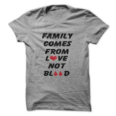 Family Comes From Love Not Blood T Shirt, Hoodie, Sweatshirts - design your own t-shirt #shirt #clothing