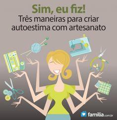 Familia.com.br | Sim, eu fiz! Três #maneiras para #criar #autoestima com #artesanato. #crescimentopessoal