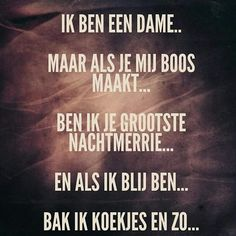 Ik ben een dame.. Best Quotes, Love Quotes, Dutch Words, Dutch Quotes, Funny Qoutes, Live Love, Laugh Out Loud, Quote Of The Day, Wise Words