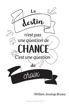 CItation illustrée: Le destin n'est pas une question de chance. C'est une question de choix. (William Jennings Bryan) #citation #motivation #design #positif #citationillustree Journal Quotes, Book Quotes, Me Quotes, Motivational Quotes, Inspirational Quotes, Positive Attitude, Positive Quotes, Quote Citation, Citation Destin