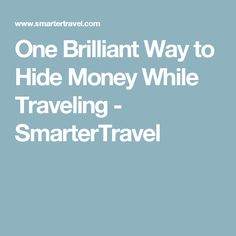 One Brilliant Way to Hide Money While Traveling - SmarterTravel