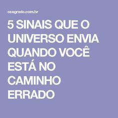 5 SINAIS QUE O UNIVERSO ENVIA QUANDO VOCÊ ESTÁ NO CAMINHO ERRADO