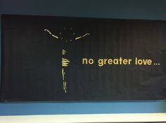 """no greater love . . ."" Our March 2015 St. Stephen Catholic Community Teacher Resource Room bulletin board for Lent. Inspired by a simple but very moving piece of original artwork at the University of Central Florida Catholic Campus Ministry chapel."