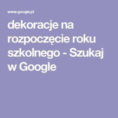 dekoracje na rozpoczęcie roku szkolnego - Szukaj w Google