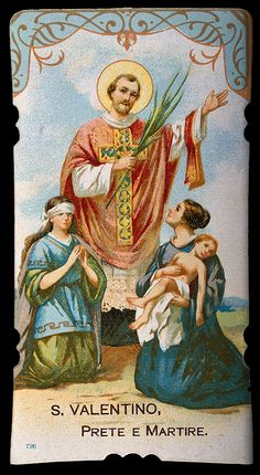 St. Valentine is Patron Saint of fianced couples, against fainting, bee keepers, happy marriages, love, plague, epilepsy. Say for 9 days ...