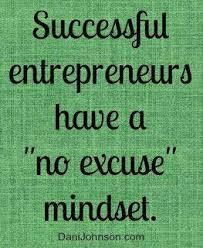 This is perfect! Successful entrepreneurs have a no excuse mindset!