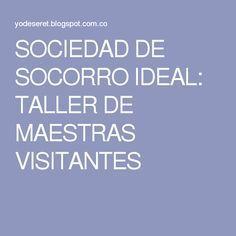 SOCIEDAD DE SOCORRO IDEAL: TALLER DE MAESTRAS VISITANTES …
