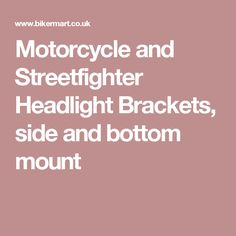 Motorcycle and Streetfighter Headlight Brackets, side and bottom mount