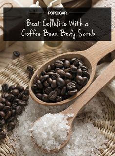 Coffee grounds   olive oil = no more cellulite! Refrigerate used coffee grounds and heat for 30 seconds in microwave when ready to use. Mix with enough olive oil to make a thick paste* then scrub into your problem areas. Repeat 2 to 3 times a week.
