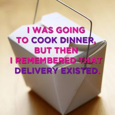 I was going to cook dinner, but then I remembered that delivery existed. #original