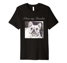 I love my Frenchie Branded T Shirts, Fashion Brands, Whimsical, Wisdom, Amazon, My Love, Dogs, Mens Tops, Stuff To Buy