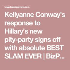 Kellyanne Conway's response to Hillary's new pity-party signs off with absolute BEST SLAM EVER   BizPac Review