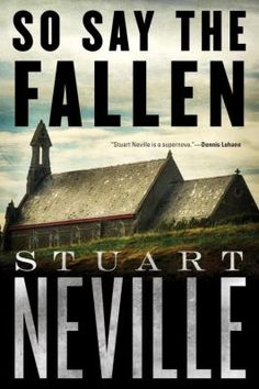 So say the fallen / Stuart Neville. This title is not available in Middleboro right now, but it is owned by other SAILS libraries. Place your hold today!