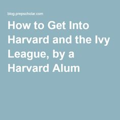 How to Get Into Harvard and the Ivy League, by a Harvard Alum