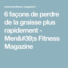 6 façons de perdre de la graisse plus rapidement - Men's Fitness Magazine