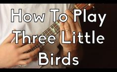 Ukulele - How to play Three Little Birds - Bob Marley w/tabs