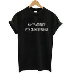 Kanye Attitude With Drake Feelings T shirt – newgraphictees