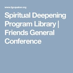 Spiritual Deepening Program Library   Friends General Conference
