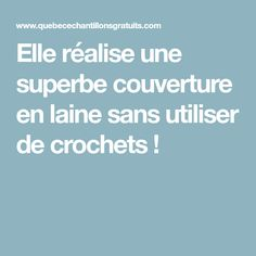 Elle réalise une superbe couverture en laine sans utiliser de crochets ! Crochet, Diy And Crafts, Couture, Dyi, Plaid, Inspiration, Creative, House, Decor