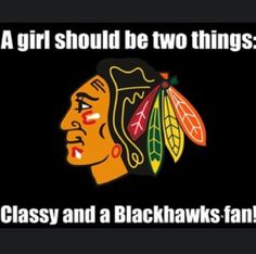 A girl should be 2 things classy and a blackhawks fan.