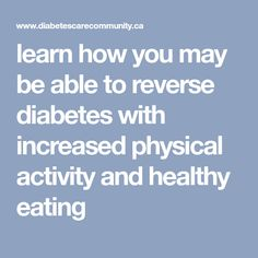 learn how you may be able to reverse diabetes with increased physical activity and healthy eating