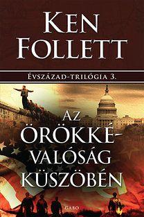 Ken Follett: Az örökkévalóság küszöbén - Évszázad-trilógia 3.