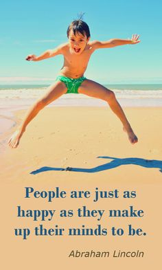 People are just as happy as they make up their minds to be