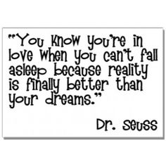 """""""You know when you're in love when you can't fall asleep because reality is finally better than your dreams."""" - Dr. Seuss #lovequotes"""