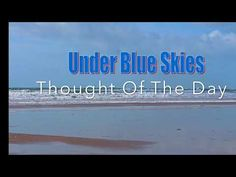 Under Blue Skies : Today's Video Thought (08/10/19) - What Comes When...
