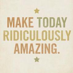 Make #today #amazing