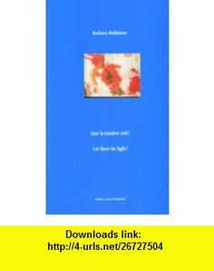 Que la Limiere Soit Let There be Light (9782915235326) Barbara Robinson , ISBN-10: 2915235325  , ISBN-13: 978-2915235326 ,  , tutorials , pdf , ebook , torrent , downloads , rapidshare , filesonic , hotfile , megaupload , fileserve