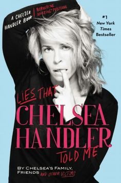 """My tendency to make up stories and lie compulsively for the sake of my own amusement takes up a good portion of my day and provides me with a peace of mind not easily attainable in this economic climate.""--Chelsea Handler, from Chapter 10 of Chelsea Chelsea Bang Bang"