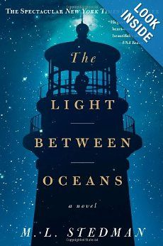 The Light Between Oceans, by M.L. Stedman: - beautifully written novel about a light keeper on the coast of Western Australia nearly a century ago. It's a heart-rendering story about isolation and turbulence as powerful as when two oceans meet. This is a favorite and M.L. Steadman's first novel, but will be watching for others! Highly recommend