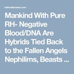 Mankind With Pure RH- Negative Blood/DNA Are Hybrids Tied Back to the Fallen Angels Nephilims, Beasts of the Field, and Satan's Seed/DNA Carriers Cain | Prophecy