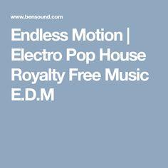 Endless Motion | Electro Pop House Royalty Free Music E.D.M