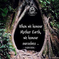 Cuando honramos a la Madre Tierra, nos honramos a nosotros mismos .. NATURE -