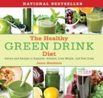 The Healthy Green Drink Diet Advice and Recipes to Energize Alkali