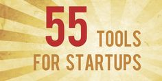 55 great tools and resources for startups and entrepreneurs