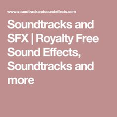 Soundtracks and SFX   Royalty Free Sound Effects, Soundtracks and more