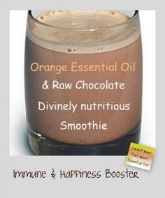 Raw Chocolate & Orange Essential Oil Smoothie --   1 cup rice milk (or coconut water, or almond milk)  1 tablespoon cacao powder (chocolate)  2 drops Young Living Orange Essential oil   A few Ice cubes (amount optional)  1 frozen or fresh banana (or ½ small avocado)  1/2 teaspoon vanilla  1 tablespoon coconut oil  1 Medjool Date, or Agave to sweeten (optional)  Pinch Himalayan salt
