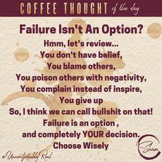 Failure Isn't an Option #coffee #coffeethoughts #coffeetalk #brewingbadasses #coffeehumor #coffeedence #youareabadass #failureisntanoption