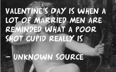Valentines Day is when a lot of married men are reminded what a poor shot cupid really is -- 20 Funny Valentines Day Quotes - Flokka - Witty Quotes, Valentine's Day Quotes, Men Quotes, Funny Quotes, Funny Memes, Funny Shit, Funny Stuff, Funny Valentines Day Quotes, Love Journal