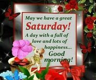 May We Have A Great Saturday! Good Morning
